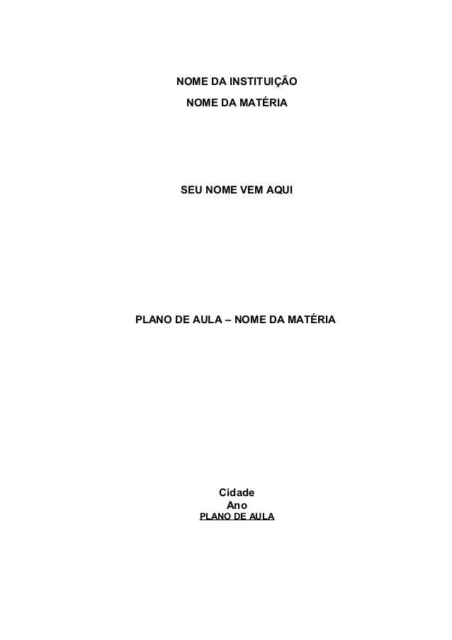 NOME DA INSTITUIÇÃO NOME DA MATÉRIA SEU NOME VEM AQUI PLANO DE AULA – NOME DA MATÉRIA Cidade Ano PLANO DE AULA