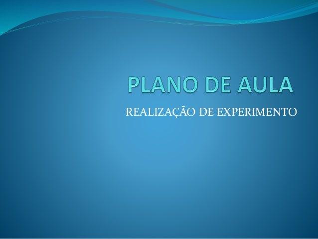 REALIZAÇÃO DE EXPERIMENTO
