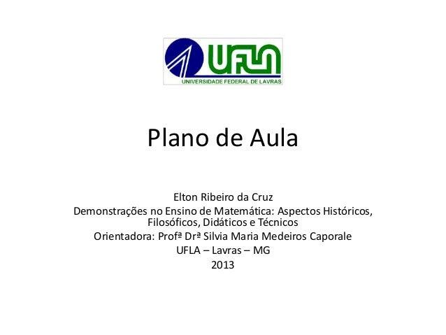 Plano de Aula Elton Ribeiro da Cruz Demonstrações no Ensino de Matemática: Aspectos Históricos, Filosóficos, Didáticos e T...