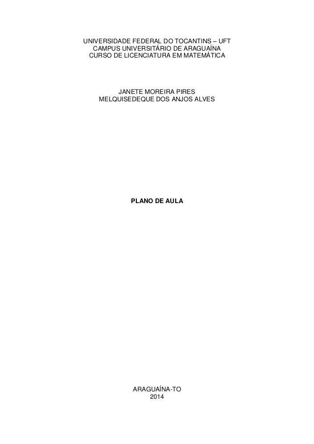 UNIVERSIDADE FEDERAL DO TOCANTINS – UFT CAMPUS UNIVERSITÁRIO DE ARAGUAÍNA CURSO DE LICENCIATURA EM MATEMÁTICA JANETE MOREI...