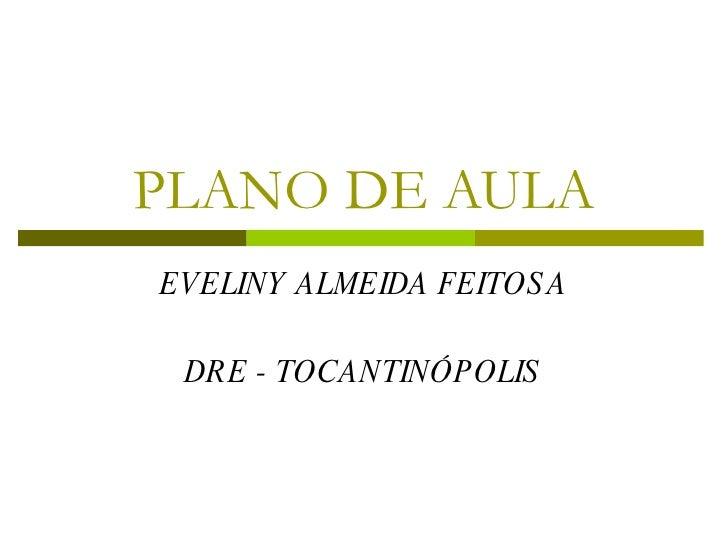 PLANO DE AULA EVELINY ALMEIDA FEITOSA DRE - TOCANTINÓPOLIS