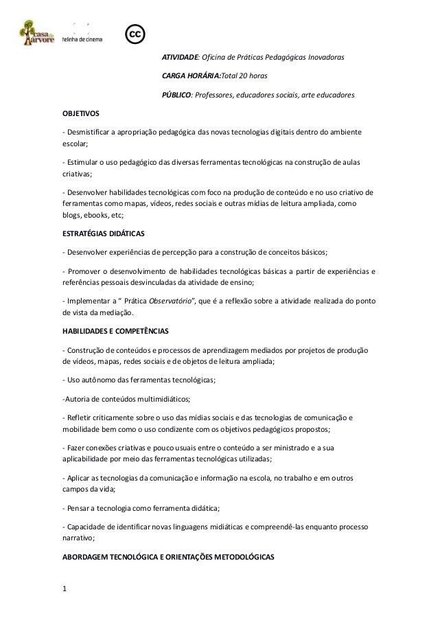 ATIVIDADE: Oficina de Práticas Pedagógicas Inovadoras CARGA HORÁRIA:Total 20 horas PÚBLICO: Professores, educadores sociai...
