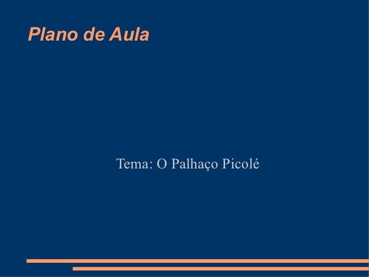 Plano de Aula Tema: O Palhaço Picolé