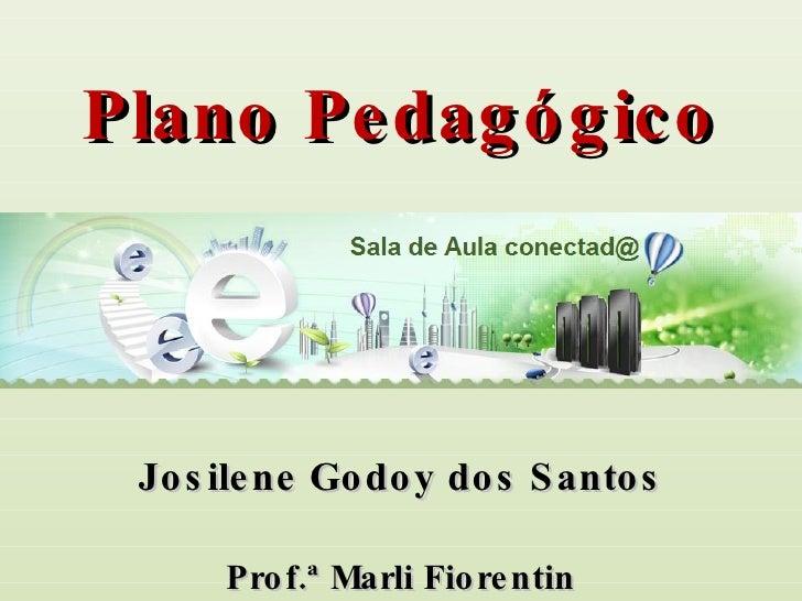 Sala de Aula Conectad@ Plano Pedagógico Josilene Godoy dos Santos Prof.ª Marli Fiorentin
