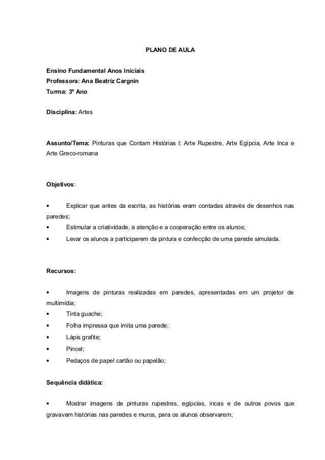 PLANO DE AULA  Ensino Fundamental Anos Iniciais  Professora: Ana Beatriz Cargnin  Turma: 3º Ano  Disciplina: Artes  Assunt...