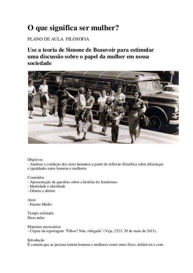 O que significa ser mulher?  PLANO DE AULA FILOSOFIA  Use a teoria de Simone de Beauvoir para estimular  uma discussão sob...