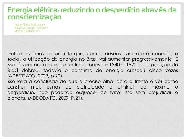 Então, estamos de acordo que, com o desenvolvimento econômico esocial, a utilização de energia no Brasil vai aumentar prog...