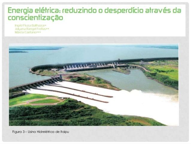 Figura 3 – Usina Hidrelétrica de Itaipu