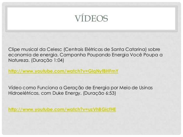 VÍDEOSClipe musical da Celesc (Centrais Elétricas de Santa Catarina) sobreeconomia de energia. Campanha Poupando Energia V...