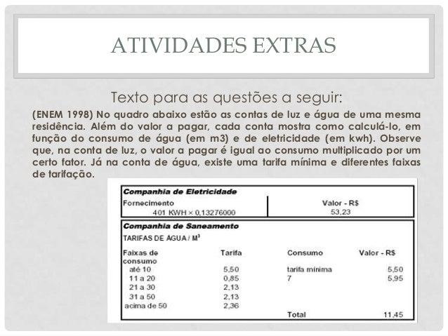 ATIVIDADES EXTRASTexto para as questões a seguir:(ENEM 1998) No quadro abaixo estão as contas de luz e água de uma mesmare...