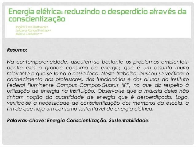 Resumo:Na contemporaneidade, discutem-se bastante os problemas ambientais,dentre eles o grande consumo de energia, que é u...