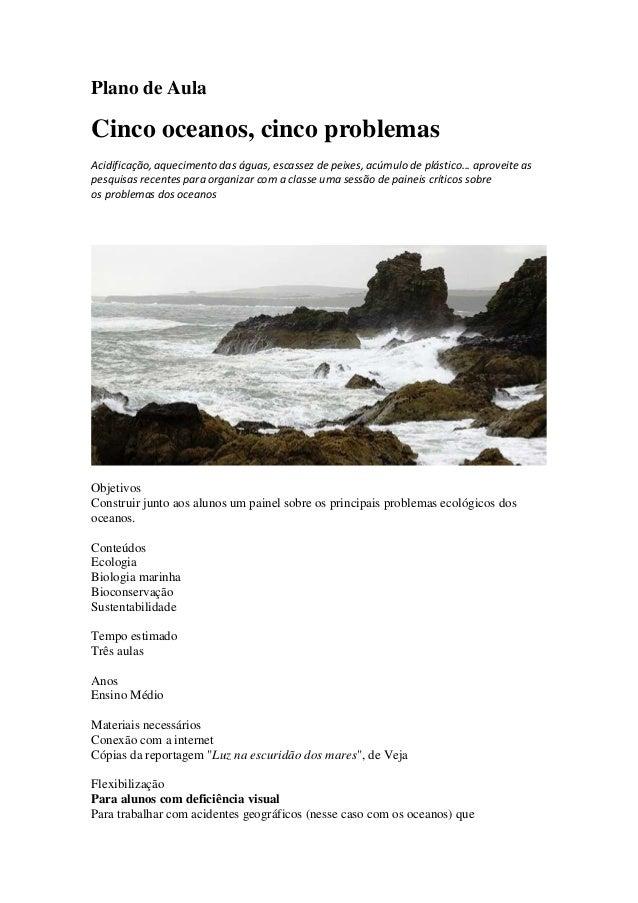 Plano de Aula Cinco oceanos, cinco problemas Acidificação, aquecimento das águas, escassez de peixes, acúmulo de plástico....