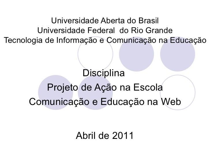 Universidade Aberta do Brasil Universidade Federal  do Rio Grande Tecnologia de Informação e Comunicação na Educação Disci...