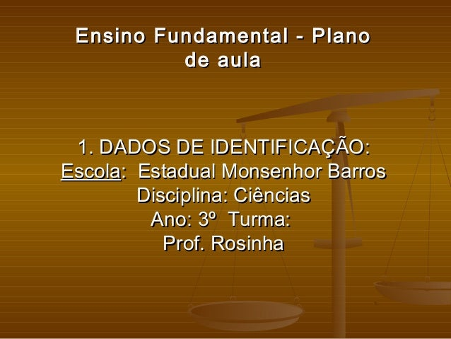 EnsinoFundamental - PlanoEnsinoFundamental - Plano deauladeaula 1. DADOS DE IDENTIFICAÇÃO:1. DADOS DE IDENTIFICAÇÃO: E...