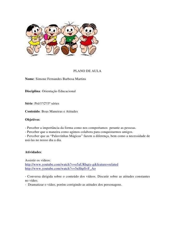 PLANO DE AULANome: Simone Fernandes Barbosa MartinsDisciplina: Orientação EducacionalSérie: Pré/1ª/2ª/3ª sériesConteúdo: B...