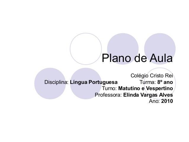 Plano de Aula Colégio Cristo Rei Disciplina: Língua Portuguesa Turma: 8º ano Turno: Matutino e Vespertino Professora: Elin...