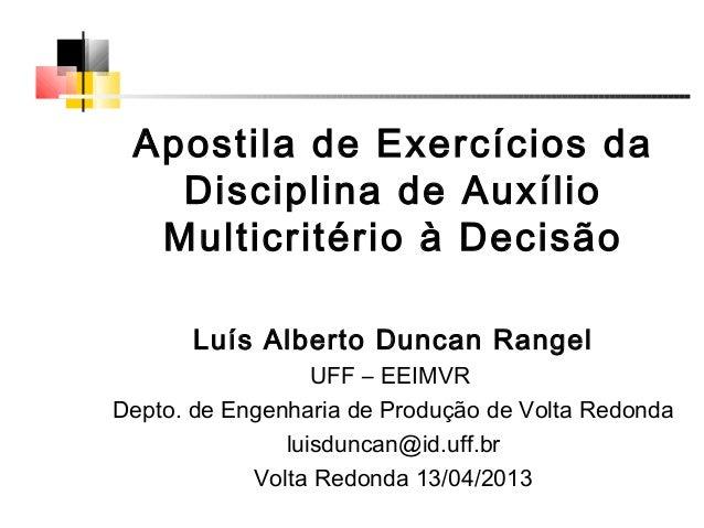 Apostila de Exercícios daDisciplina de AuxílioMulticritério à DecisãoLuís Alberto Duncan RangelUFF – EEIMVRDepto. de Engen...