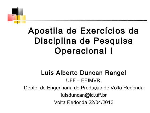 Apostila de Exercícios daDisciplina de PesquisaOperacional ILuís Alberto Duncan RangelUFF – EEIMVRDepto. de Engenharia de ...