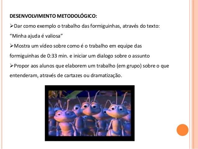 """DESENVOLVIMENTO METODOLÓGICO: Dar como exemplo o trabalho das formiguinhas, através do texto: """"Minha ajuda é valiosa"""" Mo..."""