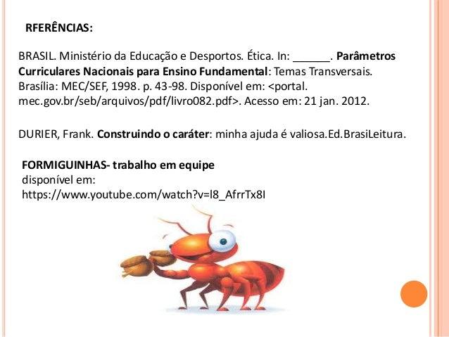 RFERÊNCIAS: BRASIL. Ministério da Educação e Desportos. Ética. In: ______. Parâmetros Curriculares Nacionais para Ensino F...