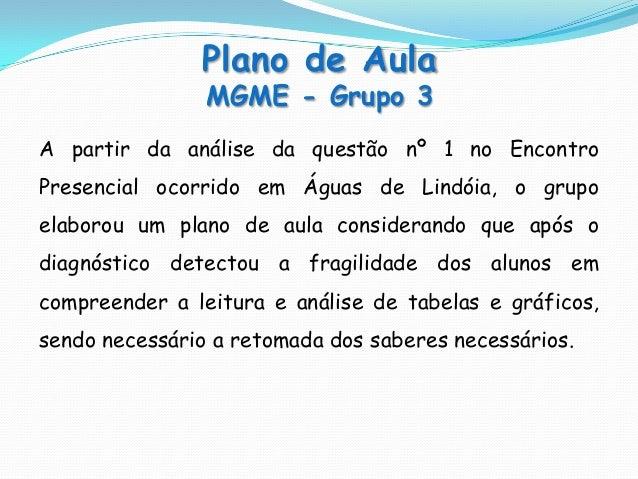 Plano de AulaMGME - Grupo 3A partir da análise da questão nº 1 no EncontroPresencial ocorrido em Águas de Lindóia, o grupo...