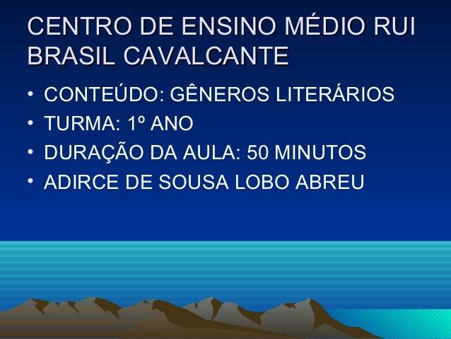 CENTRO DE ENSINO MÉDIO RUICENTRO DE ENSINO MÉDIO RUI BRASIL CAVALCANTEBRASIL CAVALCANTE • CONTEÚDO: GÊNEROS LITERÁRIOS • T...