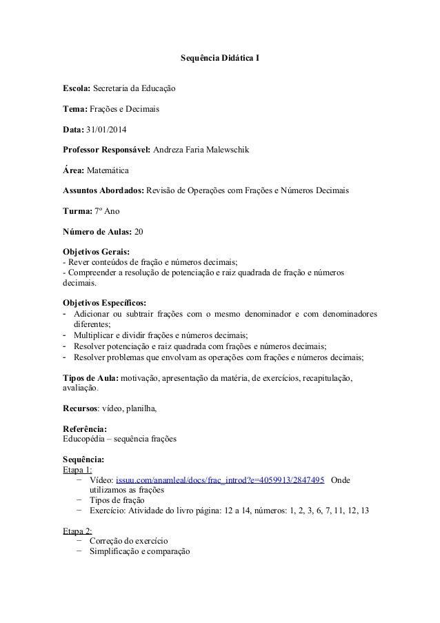 Sequência Didática I Escola: Secretaria da Educação Tema: Frações e Decimais Data: 31/01/2014 Professor Responsável: Andre...