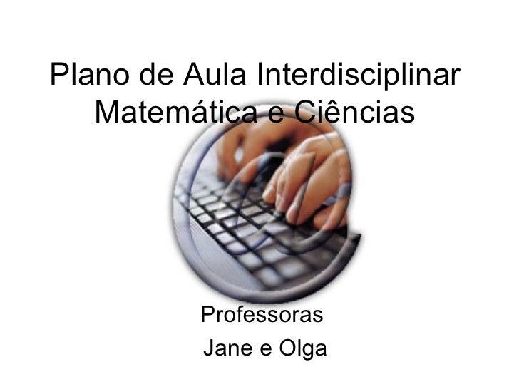 Plano de Aula Interdisciplinar Matemática e Ciências Professoras  Jane e Olga