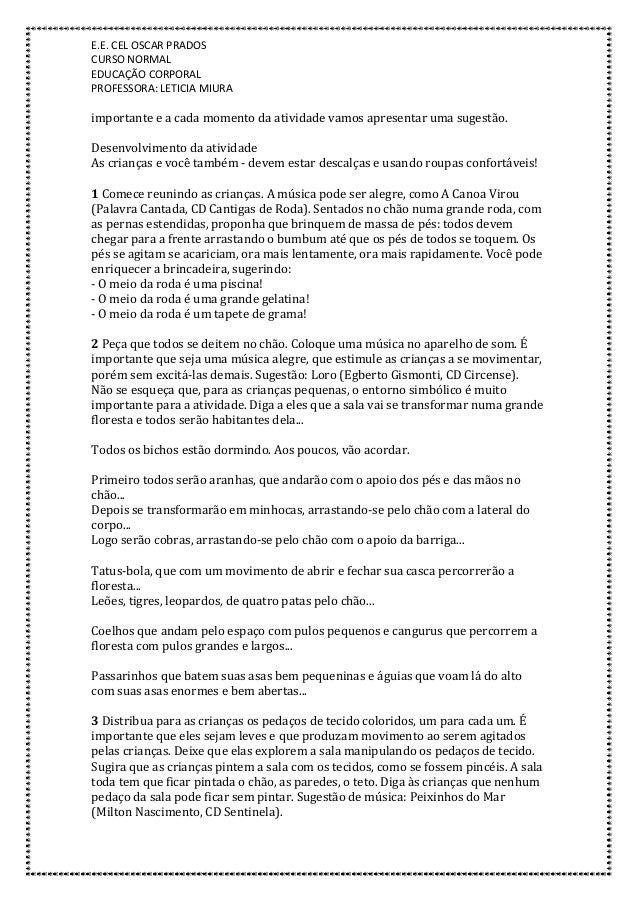 E.E. CEL OSCAR PRADOS CURSO NORMAL EDUCAÇÃO CORPORAL PROFESSORA: LETICIA MIURA importante e a cada momento da atividade va...