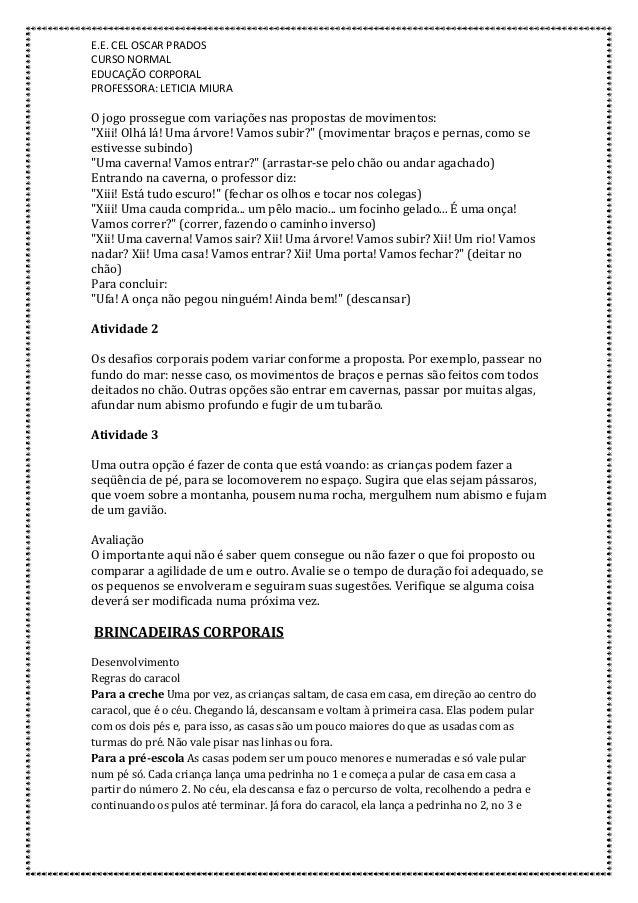 E.E. CEL OSCAR PRADOS CURSO NORMAL EDUCAÇÃO CORPORAL PROFESSORA: LETICIA MIURA O jogo prossegue com variações nas proposta...