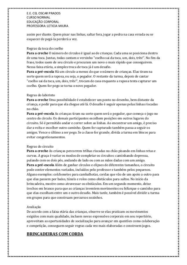 E.E. CEL OSCAR PRADOS CURSO NORMAL EDUCAÇÃO CORPORAL PROFESSORA: LETICIA MIURA assim por diante. Quem pisar nas linhas, sa...