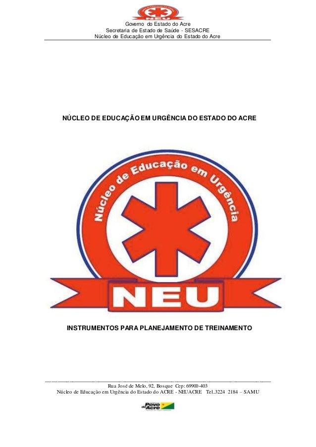 Governo do Estado do Acre Secretaria de Estado de Saúde - SESACRE Núcleo de Educação em Urgência do Estado do Acre _______...