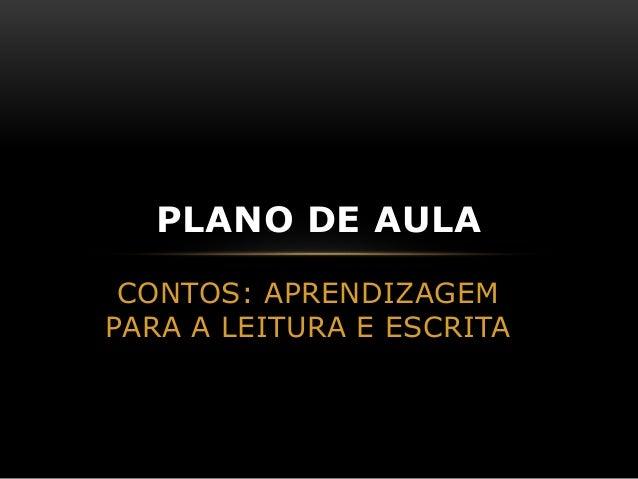 CONTOS: APRENDIZAGEM PARA A LEITURA E ESCRITA PLANO DE AULA