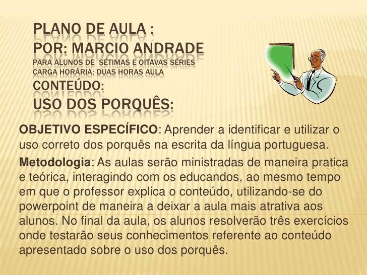 PLANO DE AULA :  POR: MARCIO ANDRADE  PARA ALUNOS DE SÉTIMAS E OITAVAS SÉRIES  CARGA HORÁRIA: DUAS HORAS AULA  CONTEÚDO:  ...