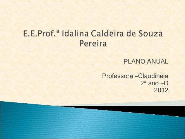 PLANO ANUALProfessora –Claudinéia             2º ano –D                  2012