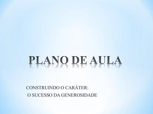 CONSTRUINDO O CARÁTER: O SUCESSO DA GENEROSIDADE