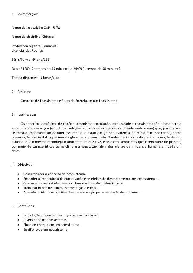 1. Identificação:  Nome da instituição: CAP - UFRJ Nome da disciplina: Ciências Professora regente: Fernanda Licenciando: ...