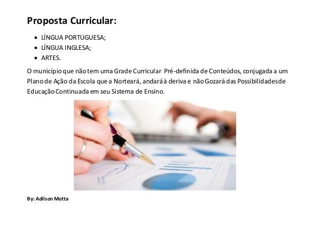 Proposta Curricular:  LÍNGUA PORTUGUESA;  LÍNGUA INGLESA;  ARTES. O municípioque não tem uma Grade Curricular Pré-defin...
