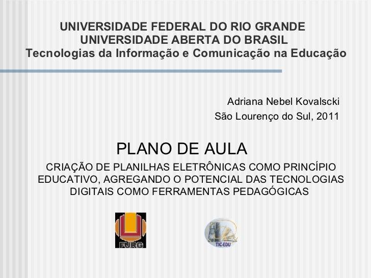 <ul><li>Adriana Nebel Kovalscki </li></ul><ul><li>São Lourenço do Sul, 2011 </li></ul>PLANO DE AULA  CRIAÇÃO DE PLANILHAS ...