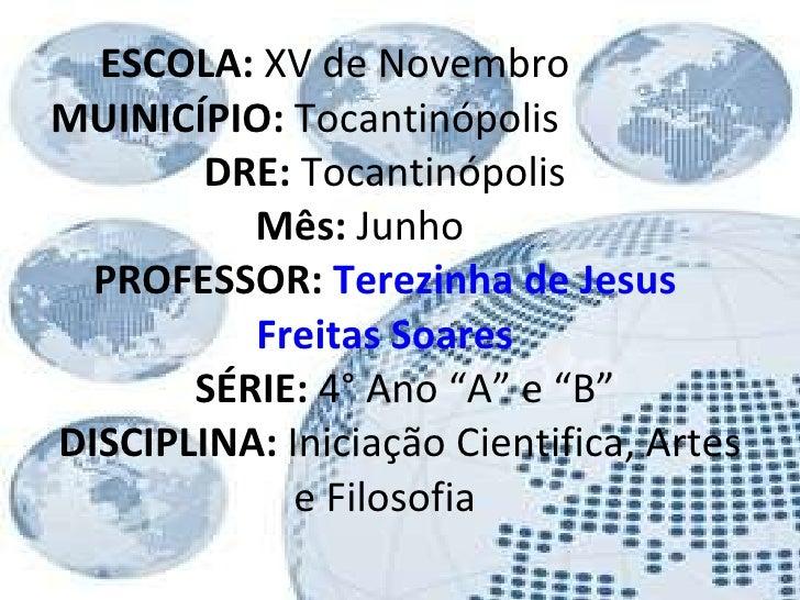 ESCOLA:  XV de Novembro  MUINICÍPIO:  Tocantinópolis  DRE:  Tocantinópolis   Mês:  Junho  PROFESSOR:  Terezinha de Jesus F...