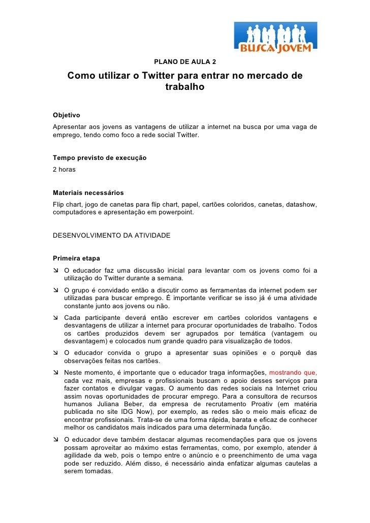 PLANO DE AULA 2      Como utilizar o Twitter para entrar no mercado de                          trabalho  Objetivo Apresen...