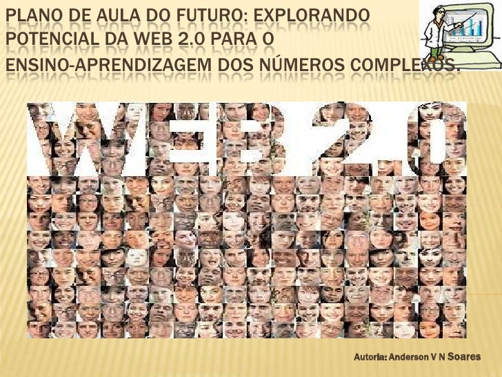 Plano de aula do futuro: explorando potencial da web 2.0 para o ensino-aprendizagem dos números complexos.<br />Autoria: A...