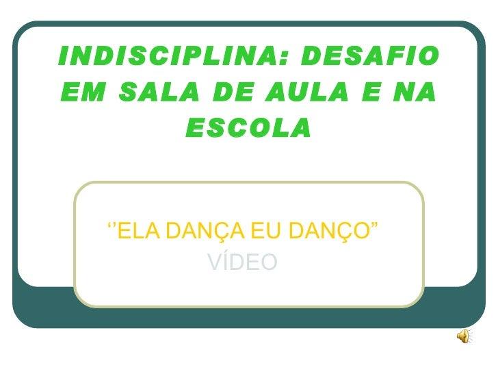 """INDISCIPLINA: DESAFIO EM SALA DE AULA E NA ESCOLA '' ELA DANÇA EU DANÇO"""" VÍDEO"""
