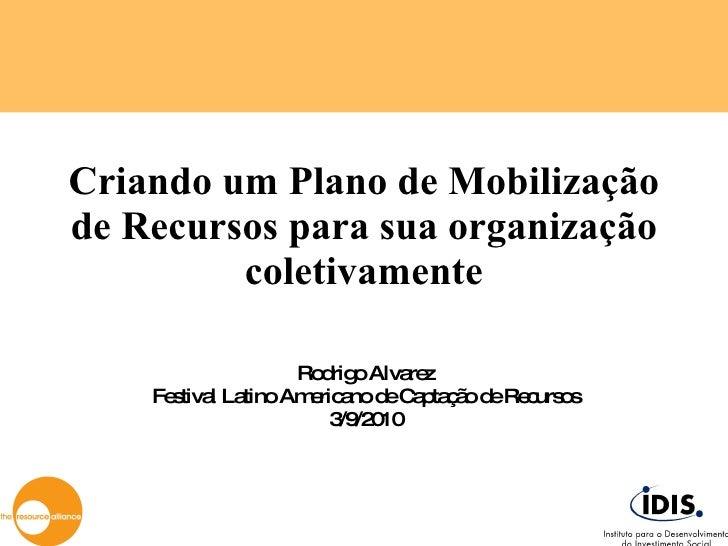 Criando um Plano de Mobilização de Recursos para sua organização coletivamente Rodrigo Alvarez Festival Latino Americano d...