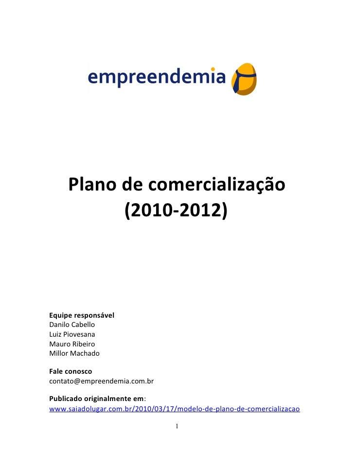 Plano de comercialização            (2010-2012)    Equipe responsável Danilo Cabello Luiz Piovesana Mauro Ribeiro Millor M...