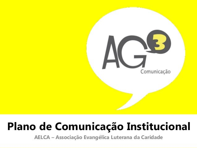 Plano de Comunicação Institucional     AELCA – Associação Evangélica Luterana da Caridade