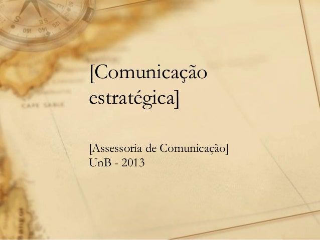 [Comunicaçãoestratégica][Assessoria de Comunicação]UnB - 2013