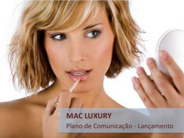 MAC LUXURY<br />Plano de Comunicação - Lançamento<br />