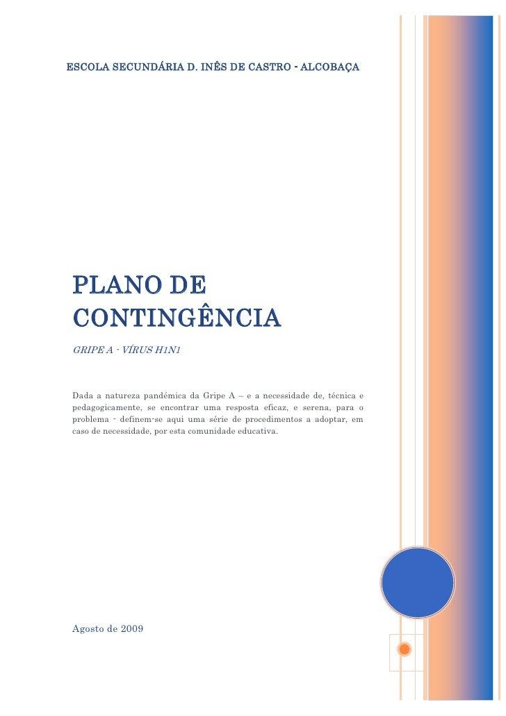 ESCOLA SECUNDÁRIA D. INÊS DE CASTRO - ALCOBAÇAPLANO DE CONTINGÊNCIAGRIPE A - VÍRUS H1N1Dada a natureza pandémica da Gripe ...