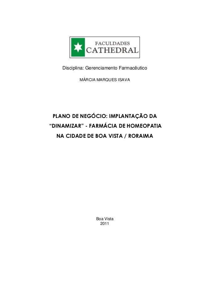 """Curso: Farmácia  Disciplina: Gerenciamento Farmacêutico MÁRCIA MARQUES ISAVA  PLANO DE NEGÓCIO: IMPLANTAÇÃO DA """"DINAMIZAR""""..."""